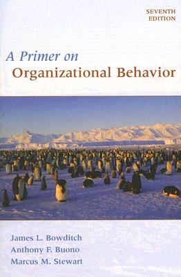 A Primer on Organizational Behavior By Bowditch, James L./ Buono, Anthony F./ Stewart, Marcus M.