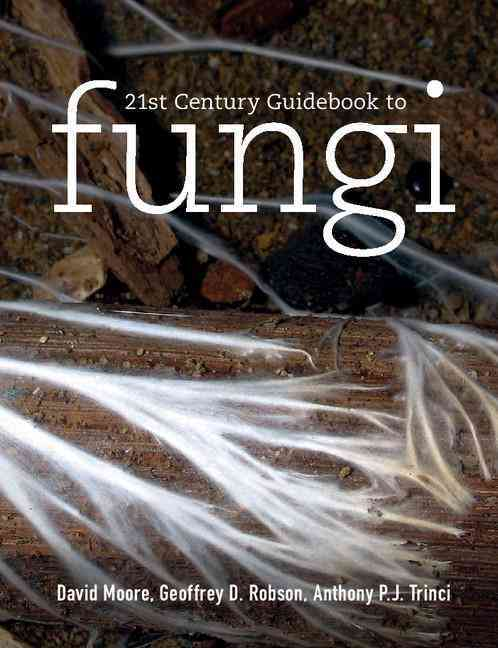 21st Century Guidebook to Fungi By Moore, David/ Robson, Geoff/ Trinci, Tony