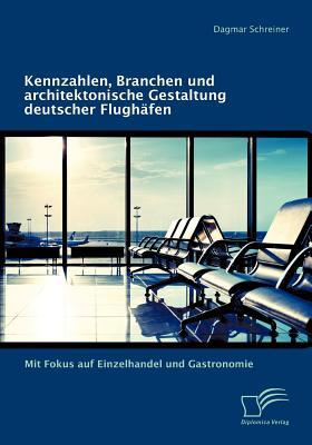 Diplomica Verlag Gmbh Kennzahlen, Branchen Und Architektonische Gestaltung Deutscher Flugh Fen: Mit Fokus Auf Einzelhandel Und Gastronomie by Schreine at Sears.com